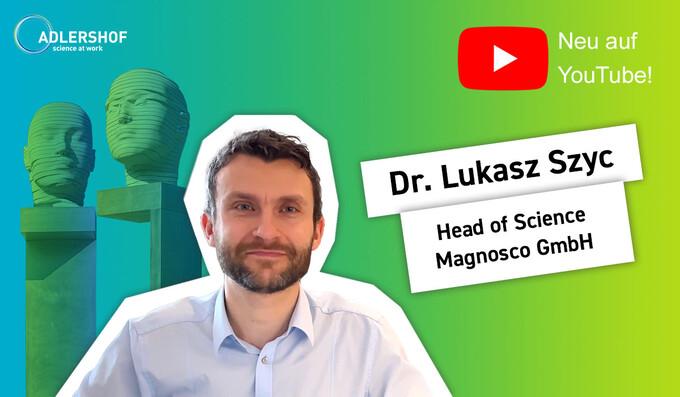 Adlershofer/-innen at Work: Dr. Lukasz Szyc, Magnosco GmbH