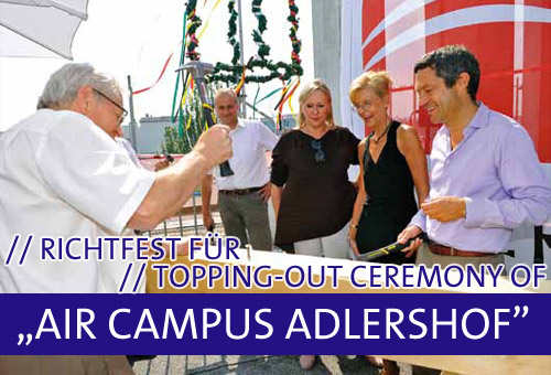 Air Campus-Richtfest mit ID&A-Geschäftsführer Ulrich Trautmann (re.) und Gästen. Bild: © Adlershof